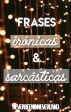 Frases Irónicas y Sarcásticas by Lydia_Hanna_