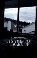it's time to wake up . ls by harrylittlepill