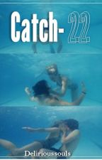Catch-22  (H.S) by delirioussouls