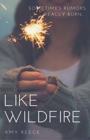 Like Wildfire (A Wattpad Featured Story) by AmyLReece