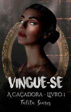 Vingue-se - A Caçadora | Livro Um by Talita_Soares
