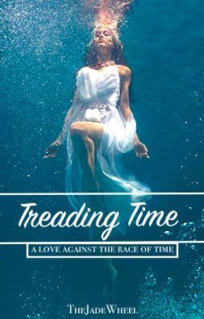 Treading Time [ON HOLD] by TheJadeWheel