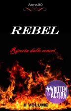Rebel - Risorta dalle ceneri by Aryia90