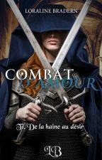 Combat d'amour - T1. De la haine au désir by Loraline_Bradern