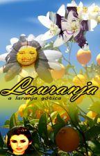 Lauranja, a laranja gótica by CabelloMyPride
