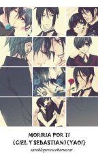 moriría por ti (yaoi Ciel y Sebastian ) by kira18ciel