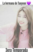 La hermana de Taeyeon  { 3era Temporada } { Oh sehun } by BelieveK