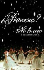 ¿Princesas? No lo creo  by elycruz14418