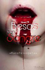 Besos Con Sangre © (+16) by KuroPsicopata