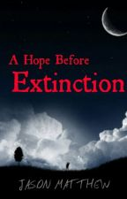 A Hope Before Extinction by jason22matt