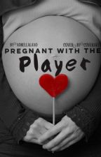 Pregnant With The Player by xoBellalaxo