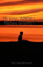 Mi Gran AMOR ( Blanket jackson ) by bill_banderwell