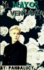 Mi Mayor Venganza [TERMINADA] by Yehet0601