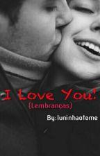 I Love You! (Lembranças) by Luninhaotome
