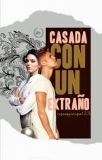 Casada con un Extraño by rosaespinosa11