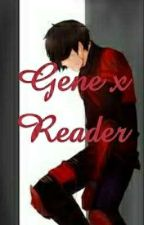 Love Can Be So Evil Gene x Reader (On Hold) by D_N_SuperStar