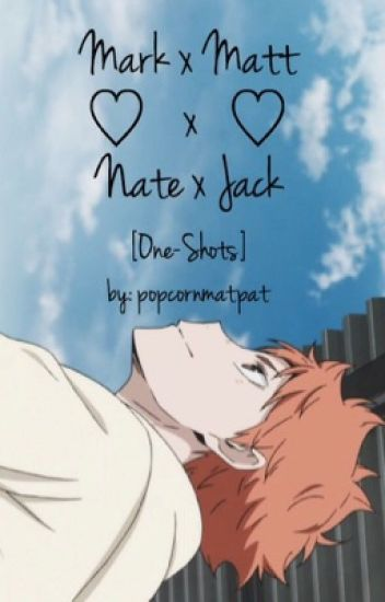 Mark x Matt x Nate x Jack [One-Shots]