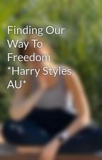 Finding Our Way To Freedom *Harry Styles AU* by LizzieyFahey