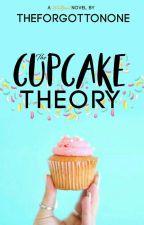 The Cupcake Theory [EDITING] by theforgottonone
