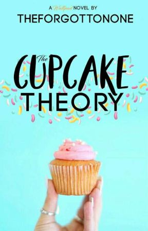 The Cupcake Theory by theforgottonone