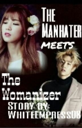 The Man Hater meets The Womanizer (On-going) by WhiteEmpress08