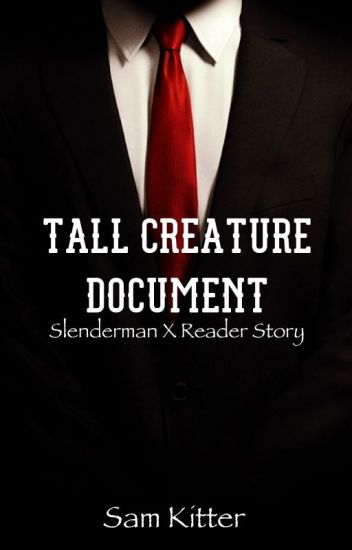 Tall Creature Document (( Slenderman X Reader ))