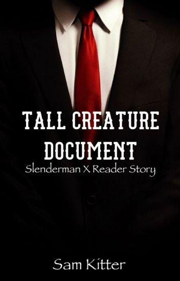 Tall Creature Document (( Slenderman X Reader ))