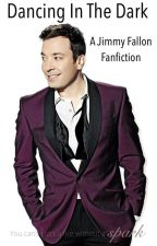 Dancing In The Dark - A Jimmy Fallon Fanfiction by AliceInVinylland