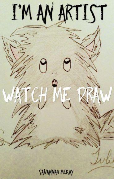 I'm an Artist, watch me draw