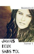 JAMAIS DEUX SANS TOI. T1 by mamaou81