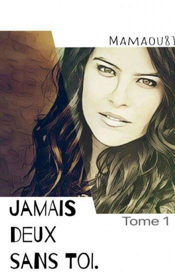 JAMAIS DEUX SANS TOI. T1