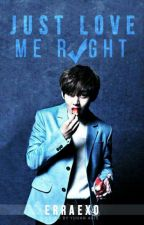 Just Love Me Right [Kim Taehyung] by erraexo