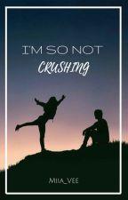 I'm So Not Crushing by Granger_Ranger