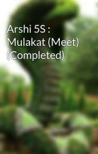 Arshi 5S : Mulakat (Meet) by SriSsv