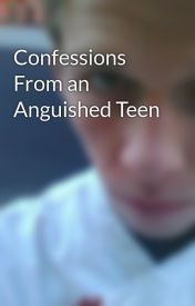 Confessions From an Anguished Teen by BenNestor