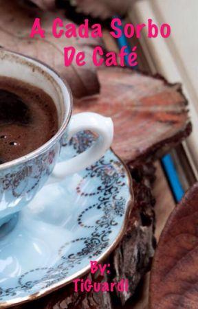 A Cada Sorbo De Café by TiGuardi