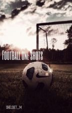 Football One Shots by ShelsieT_14