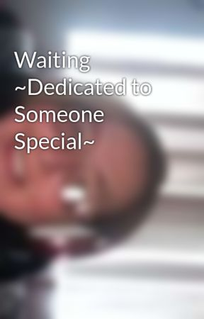 Waiting Dedicated To Someone Special Wattpad