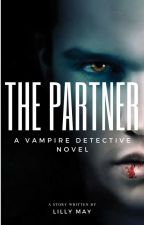 THE PARTNER - A VAMPIRE DETECTIVE NOVEL. by Lilly2222xo