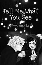 Tell Me What You See ; sp by Matesprite