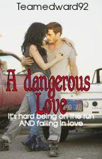 A Dangerous Love by TeamEdward92