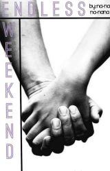 Endless Weekend by na-na-na-nana
