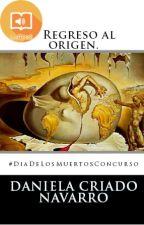 REGRESO AL ORIGEN. #DiaDeLosMuertosConcurso by DanielaCriadoNavarro