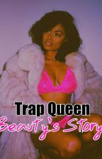 Trap Queen (Beauty's Story) by HoneyBee___