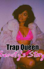 Trap Queen (Beauty's Story) by HoneyBee___