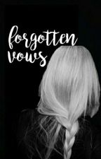 Forgotten Vows | h.p. by cityofpapers