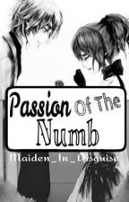 Passion Of The Numb by Maiden_In_Disguise