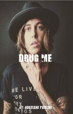 Drug Me by PaulineBouziane