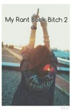 Mon rant book bitch 2 by Lolbfforever2