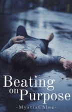 Beating On Purpose [Coming back in NOVEMBER!!!] by -MystixChloe-